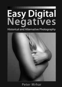 Easy Digital Negatives is another remarkable book by Peter Mrhar